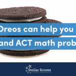 How Oreos can help you solve SAT and ACT math problems